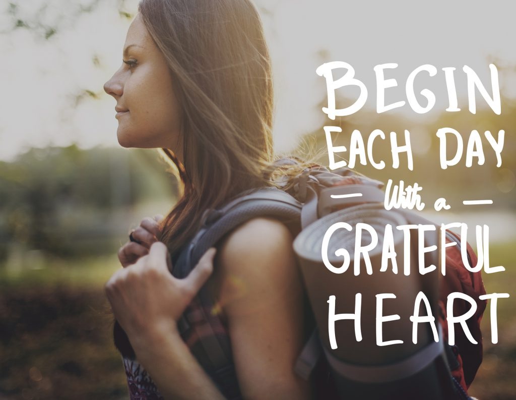 """""""Begin each day with a grateful heart"""""""