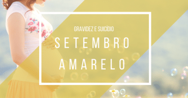 """Gravidez e suicídio: Setembro Amarelo"""