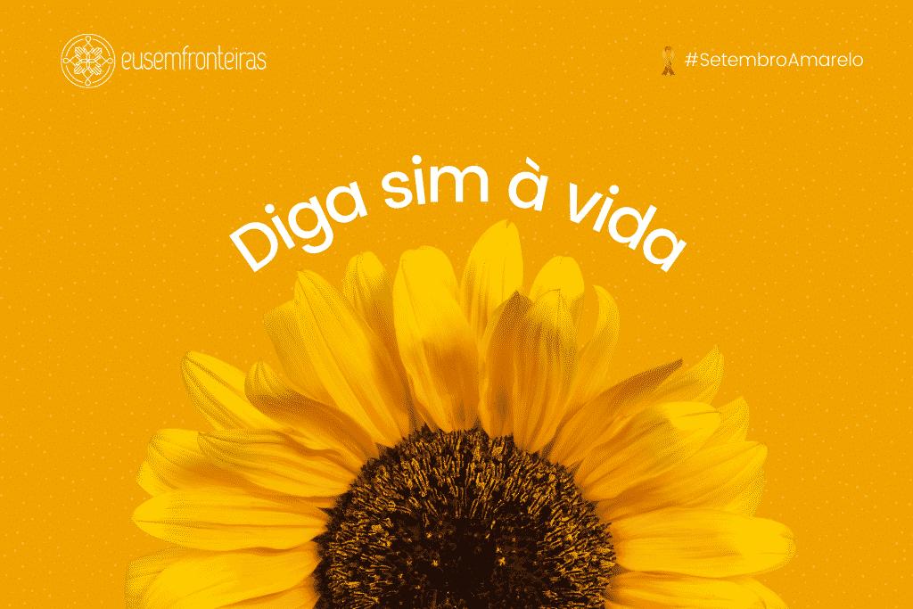 """Flor de Girassol com a frase """"Diga sim à vida"""""""