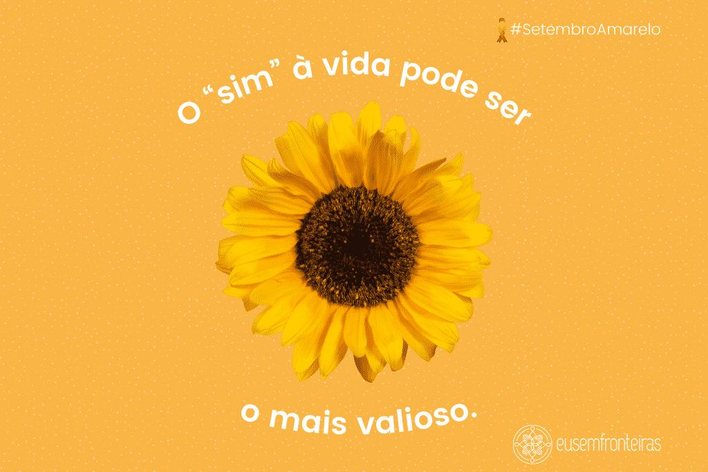 """Frase ao redor da flor girassol """"O """"sim"""" à vida pode ser o mais valioso"""""""