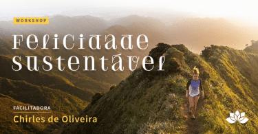 Workshop - Felicidade Sustentável - Chirles de Oliveira