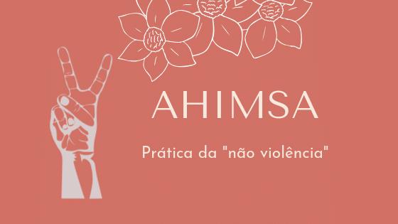 """Imagem com fundo rosa, escrito """"Ahimsa - Prática da """"não violência"""" no centro, ao lado de ilustração de dedos fazendo o símbolo de paz e amor e flores."""