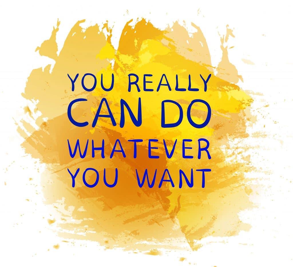 """Frase otimista: """"Você realmente pode fazer o que quiser""""."""