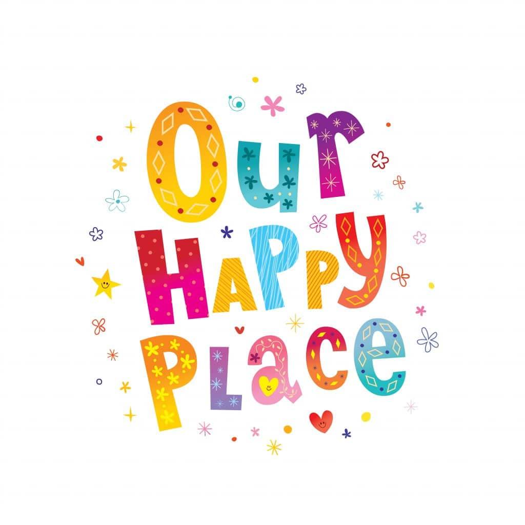 Imagem colorida com uma frase de positividade indicando: Nosso lugar feliz.
