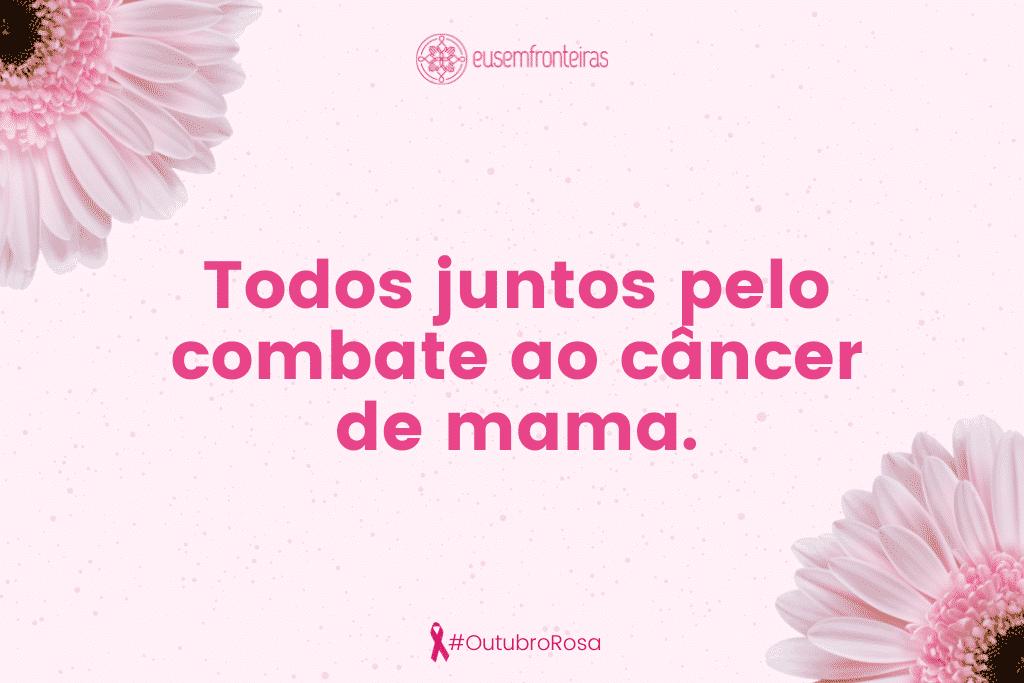"""Frase """"Todos juntos pelo combate ao câncer de mama."""""""